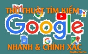 Cách tìm kiếm trên Google nhanh, chính xác và hiệu quả bạn cần biết